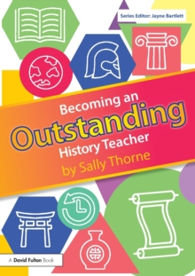 Becoming an outstanding history teacher - Thorne, Sally