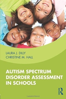Autism spectrum disorder assessment in schools - Dilly, Laura (Marcus Autism Center, USA)