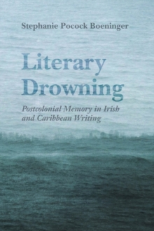 Image for Literary Drowning : Postcolonial Memory in Irish and Caribbean Writing