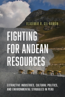 Image for Fighting for Andean Resources : Extractive Industries, Cultural Politics, and Environmental Struggles in Peru