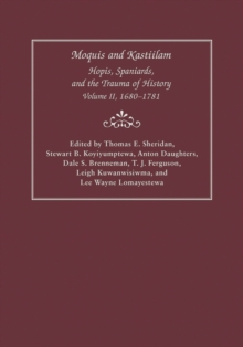 Image for Moquis and Kastiilam : Hopis, Spaniards, and the Trauma of History, Volume II, 1680-1781