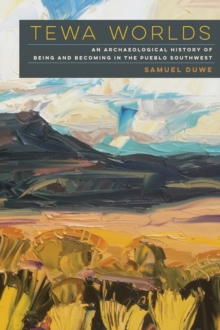 Image for Tewa Worlds : An Archaeological History of Being and Becoming in the Pueblo Southwest