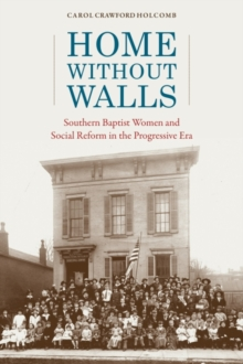 Image for Home without Walls : Southern Baptist Women and Social Reform in the Progressive Era