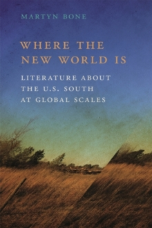Image for Where the New World Is : Literature about the U.S. South at Global Scales