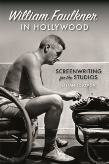Image for William Faulkner in Hollywood : Screenwriting for the Studios