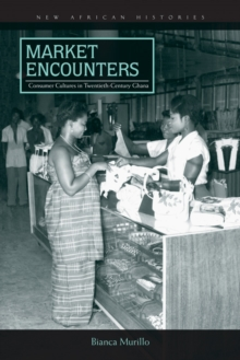 Image for Market Encounters : Consumer Cultures in Twentieth-Century Ghana