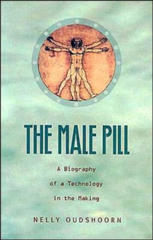 Image for The male pill  : a biography of a technology in the making