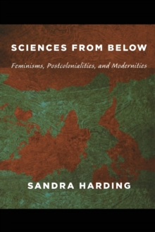 Image for Sciences from below  : feminisms, postcolonialisms, and modernities