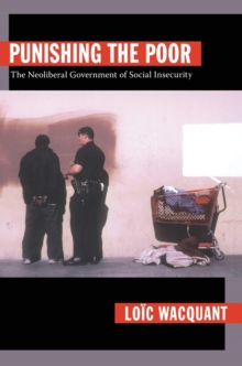 Image for Punishing the poor  : the neoliberal government of social insecurity