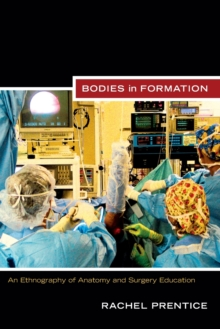 Image for Bodies of information  : an ethnography of anatomy and surgery education