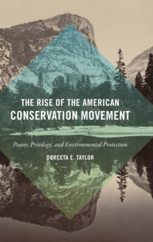Image for The rise of the American conservation movement  : power, privilege, and environmental protection