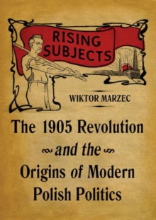 Image for Rising Subjects : The 1905 Revolution and the Origins of Modern Polish Politics