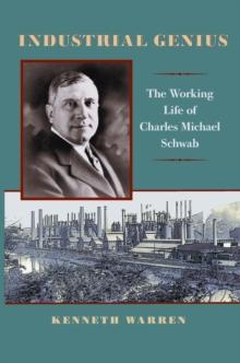 Image for Industrial Genius : The Working Life of Charles Michael Schwab