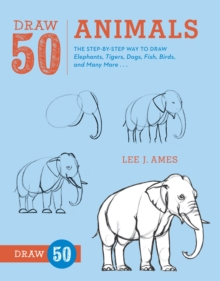 Draw 50 animals  : the step-by-step way to draw elephants, tigers, dogs, fish, birds and many more - Ames, Lee J.