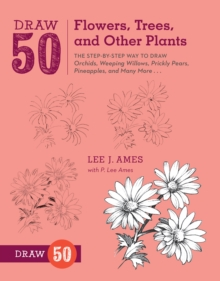 Image for Draw 50 Flowers, Trees, and Other Plants : The Step-by-Step Way to Draw Orchids, Weeping Willows, Prickly Pears, Pineapples, and Many More...