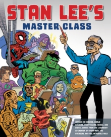Stan Lee's master class  : lessons in drawing, world-building, storytelling, manga, and digital comics from the legendary co-creator of Spider-man, the Avengers, and the Incredible Hulk - Lee, Stan