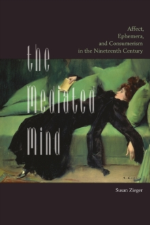 Image for The Mediated Mind : Affect, Ephemera, and Consumerism in the Nineteenth Century