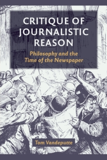 Image for Critique of Journalistic Reason : Philosophy and the Time of the Newspaper