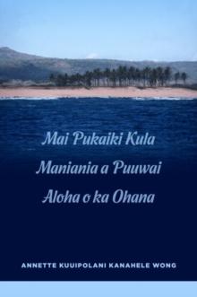 Image for Mai Pukaiki Kula Maniania a Puuwai Aloha o ka Ohana