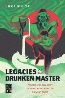 Image for Legacies of the Drunken Master : Politics of the Body in Hong Kong Kung Fu Comedy Films