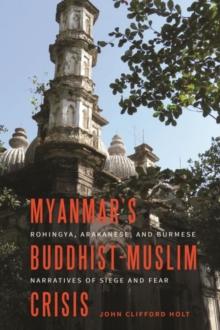 Image for Myanmar's Buddhist-Muslim Crisis : Rohingya, Arakanese, and Burmese Narratives of Siege and Fear