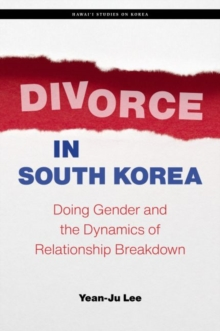 Image for Divorce in South Korea : Doing Gender and the Dynamics of Relationship Breakdown
