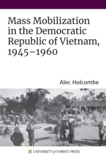 Image for Mass Mobilization in the Democratic Republic of Vietnam, 1945-1960