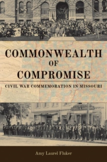 Image for Commonwealth of Compromise : Civil War Commemoration in Missouri