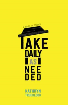 Image for Take Daily As Needed: A Novel In Stories