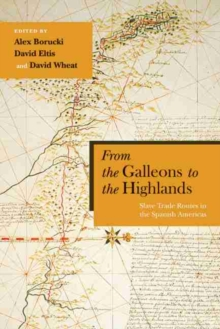 Image for From the Galleons to the Highlands : Slave Trade Routes in the Spanish Americas