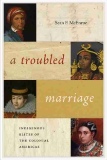Image for A Troubled Marriage : Indigenous Elites of the Colonial Americas