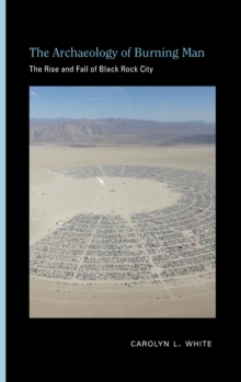 Image for The Archaeology of Burning Man : The Rise and Fall of Black Rock City