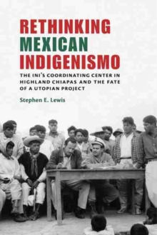 Image for Rethinking Mexican Indigenismo : The INI's Coordinating Center in Highland Chiapas and the Fate of a Utopian Project