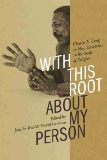 Image for With This Root about My Person : Charles H. Long and New Directions in the Study of Religion