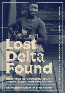 Image for Lost Delta Found : Rediscovering the Fisk University-Library of Congress Coahoma County Study, 1941-1942