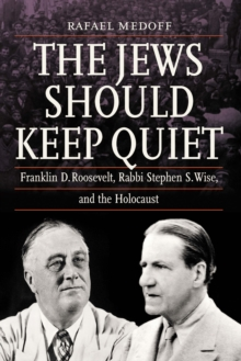 Image for The Jews Should Keep Quiet : Franklin D. Roosevelt, Rabbi Stephen S. Wise, and the Holocaust