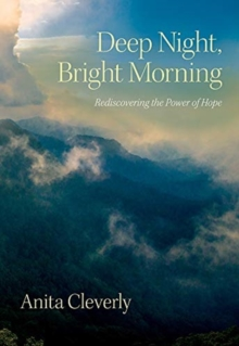 Image for Deep night, bright morning  : rediscovering the power of hope
