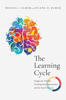 Image for The Learning Cycle : Insights for Faithful Teaching from Neuroscience and the Social Sciences