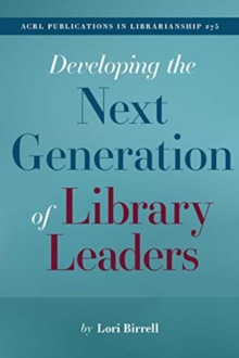 Image for Developing the Next Generation of Library Leaders : (ACRL Publications in Librarianship No. 75)