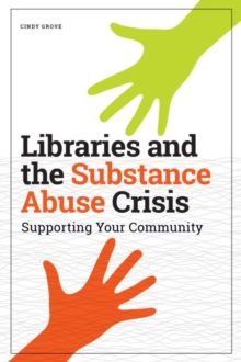 Image for Libraries and the Substance Abuse Crisis : Supporting Your Community