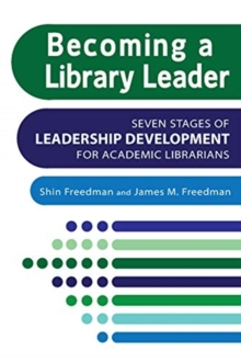Image for Becoming a Library Leader : Seven Stages of Leadership Development for Academic Librarians