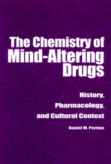 Image for The chemistry of mind-altering drugs  : history, pharmacology and cultural context
