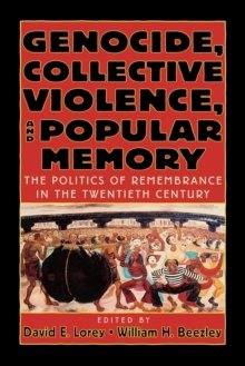 Image for Genocide, Collective Violence, and Popular Memory : The Politics of Remembrance in the Twentieth Century