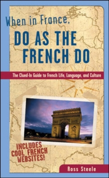 Image for When in France, do as the French do  : the clued-in guide to French life, language and culture