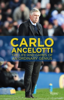 Image for Carlo Ancelotti  : the life, games & miracles of an ordinary genius