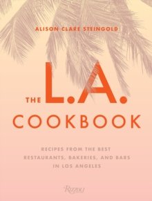 Image for The L.A. Cookbook : Recipes from the Best Restaurants, Bakeries, and Bars in Los Angeles