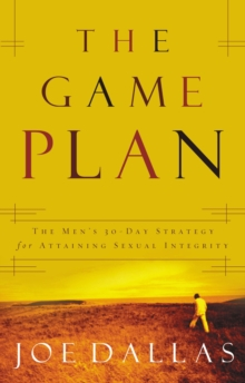 Image for The Game Plan : The Men's 30-Day Strategy for Attaining Sexual Integrity