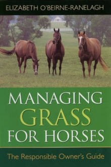 Image for Managing grass for horses  : the responsible owner's guide