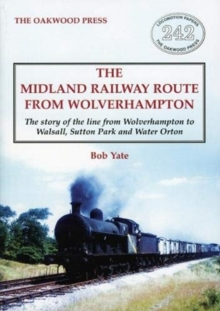 Image for The Midland railway route from Wolverhampton  : the story of the line from Wolverhampton to Walsall, Sutton Park and Water Orton