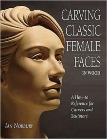 Image for Carving classic female faces in wood  : a how-to reference for carvers and sculptors